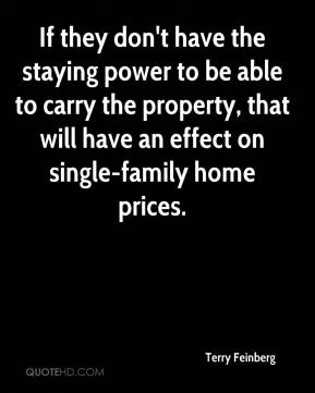 If they don't have the staying power to be able to carry the property, that will have an effect on single-family home prices.