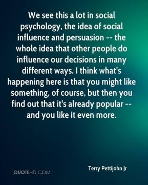 Terry Pettijohn Jr  - We see this a lot in social psychology, the idea of social influence and persuasion -- the whole idea that other people do influence our decisions in many different ways. I think what's happening here is that you might like something, of course, but then you find out that it's already popular -- and you like it even more.