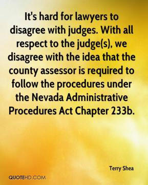 Terry Shea  - It's hard for lawyers to disagree with judges. With all respect to the judge(s), we disagree with the idea that the county assessor is required to follow the procedures under the Nevada Administrative Procedures Act Chapter 233b.