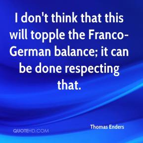 Thomas Enders  - I don't think that this will topple the Franco-German balance; it can be done respecting that.