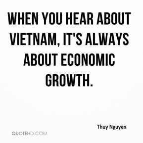 Thuy Nguyen  - When you hear about Vietnam, it's always about economic growth.