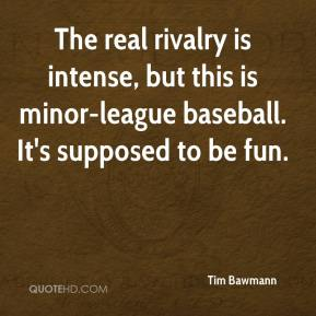 Tim Bawmann  - The real rivalry is intense, but this is minor-league baseball. It's supposed to be fun.