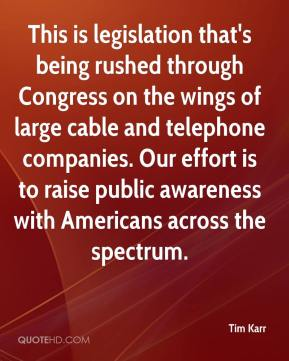 Tim Karr  - This is legislation that's being rushed through Congress on the wings of large cable and telephone companies. Our effort is to raise public awareness with Americans across the spectrum.