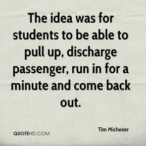 Tim Michener  - The idea was for students to be able to pull up, discharge passenger, run in for a minute and come back out.
