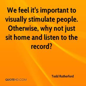 We feel it's important to visually stimulate people. Otherwise, why not just sit home and listen to the record?