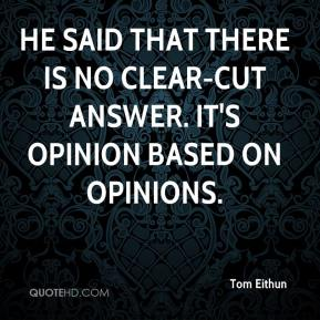 Tom Eithun  - He said that there is no clear-cut answer. It's opinion based on opinions.
