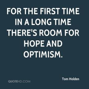 Tom Holden  - For the first time in a long time there's room for hope and optimism.