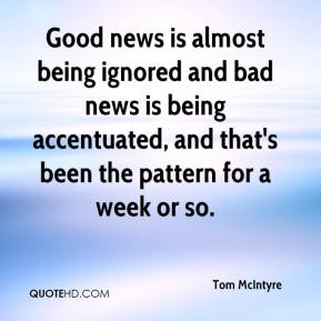 Tom McIntyre  - Good news is almost being ignored and bad news is being accentuated, and that's been the pattern for a week or so.