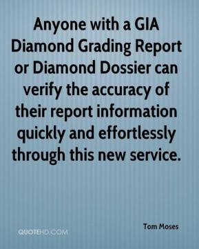Tom Moses  - Anyone with a GIA Diamond Grading Report or Diamond Dossier can verify the accuracy of their report information quickly and effortlessly through this new service.