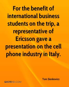 Tom Sienkewicz  - For the benefit of international business students on the trip, a representative of Ericsson gave a presentation on the cell phone industry in Italy.