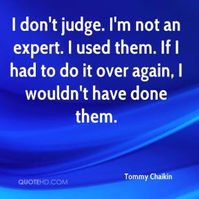 Tommy Chaikin  - I don't judge. I'm not an expert. I used them. If I had to do it over again, I wouldn't have done them.