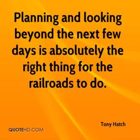 Tony Hatch  - Planning and looking beyond the next few days is absolutely the right thing for the railroads to do.