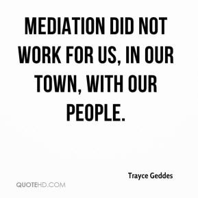 Mediation did not work for us, in our town, with our people.