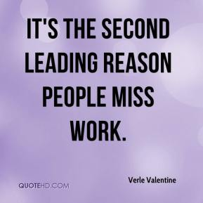 Verle Valentine  - It's the second leading reason people miss work.