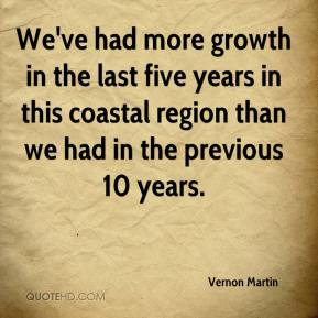 We've had more growth in the last five years in this coastal region than we had in the previous 10 years.