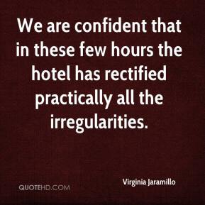 Virginia Jaramillo  - We are confident that in these few hours the hotel has rectified practically all the irregularities.