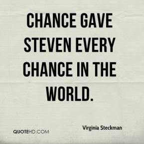 Chance gave Steven every chance in the world.