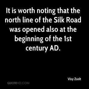 Visy Zsolt  - It is worth noting that the north line of the Silk Road was opened also at the beginning of the 1st century AD.