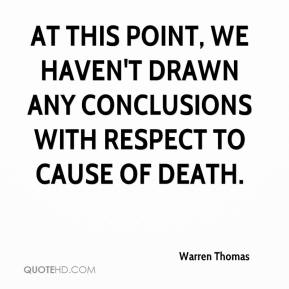 Warren Thomas  - At this point, we haven't drawn any conclusions with respect to cause of death.