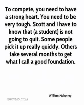 To compete, you need to have a strong heart. You need to be very tough. Scott and I have to know that (a student) is not going to quit. Some people pick it up really quickly. Others take several months to get what I call a good foundation.