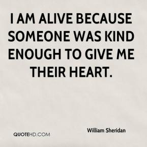 I am alive because someone was kind enough to give me their heart.