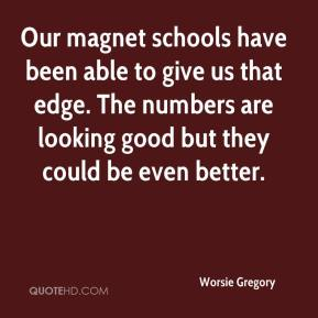 Our magnet schools have been able to give us that edge. The numbers are looking good but they could be even better.