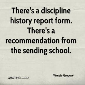 Worsie Gregory  - There's a discipline history report form. There's a recommendation from the sending school.