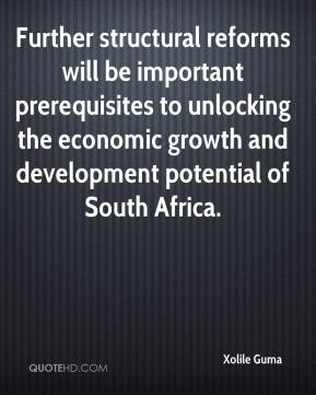 Further structural reforms will be important prerequisites to unlocking the economic growth and development potential of South Africa.