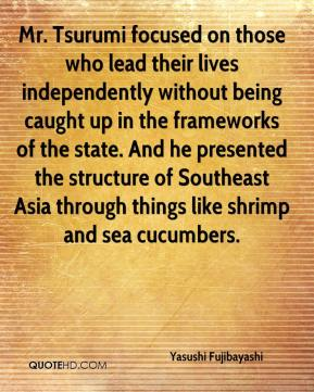 Yasushi Fujibayashi  - Mr. Tsurumi focused on those who lead their lives independently without being caught up in the frameworks of the state. And he presented the structure of Southeast Asia through things like shrimp and sea cucumbers.