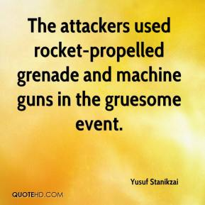 Yusuf Stanikzai  - The attackers used rocket-propelled grenade and machine guns in the gruesome event.