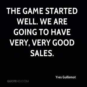 Yves Guillemot  - The game started well. We are going to have very, very good sales.