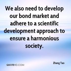 Zhang Tao  - We also need to develop our bond market and adhere to a scientific development approach to ensure a harmonious society.