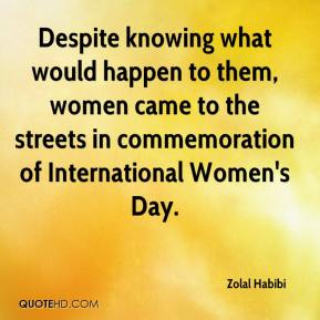 Zolal Habibi  - Despite knowing what would happen to them, women came to the streets in commemoration of International Women's Day.