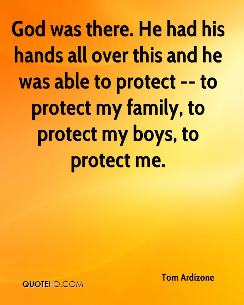 God was there. He had his hands all over this and he was able to protect -- to protect my family, to protect my boys, to protect me.