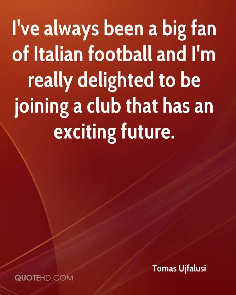 I've always been a big fan of Italian football and I'm really delighted to be joining a club that has an exciting future.
