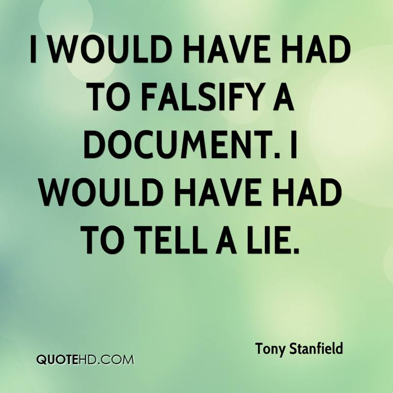 I would have had to falsify a document. I would have had to tell a lie.