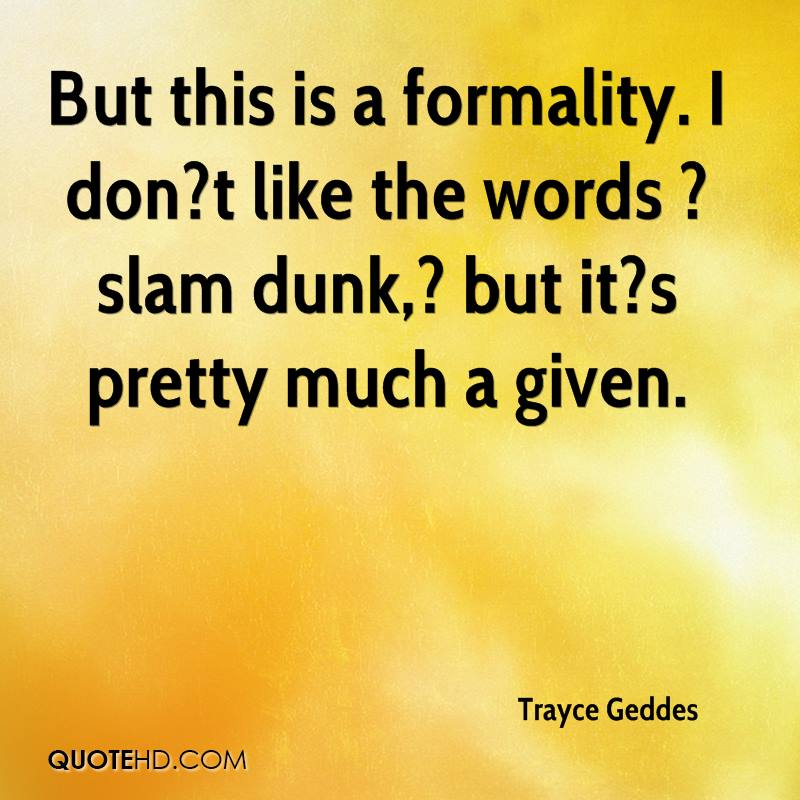 But this is a formality. I don?t like the words ?slam dunk,? but it?s pretty much a given.