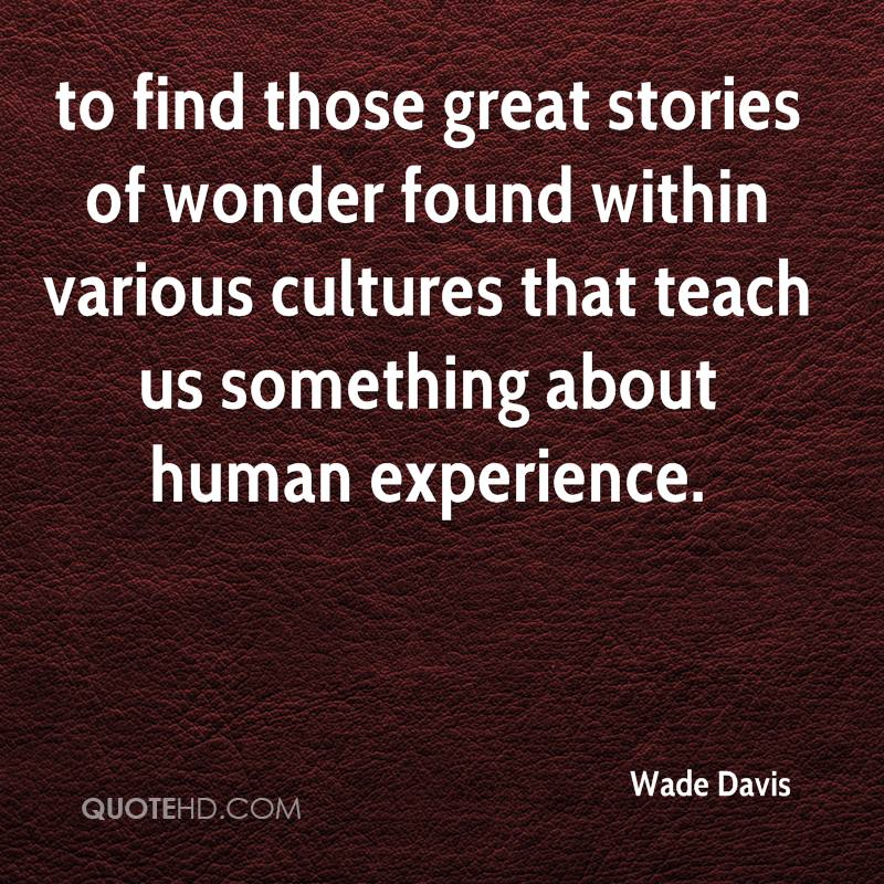 to find those great stories of wonder found within various cultures that teach us something about human experience.