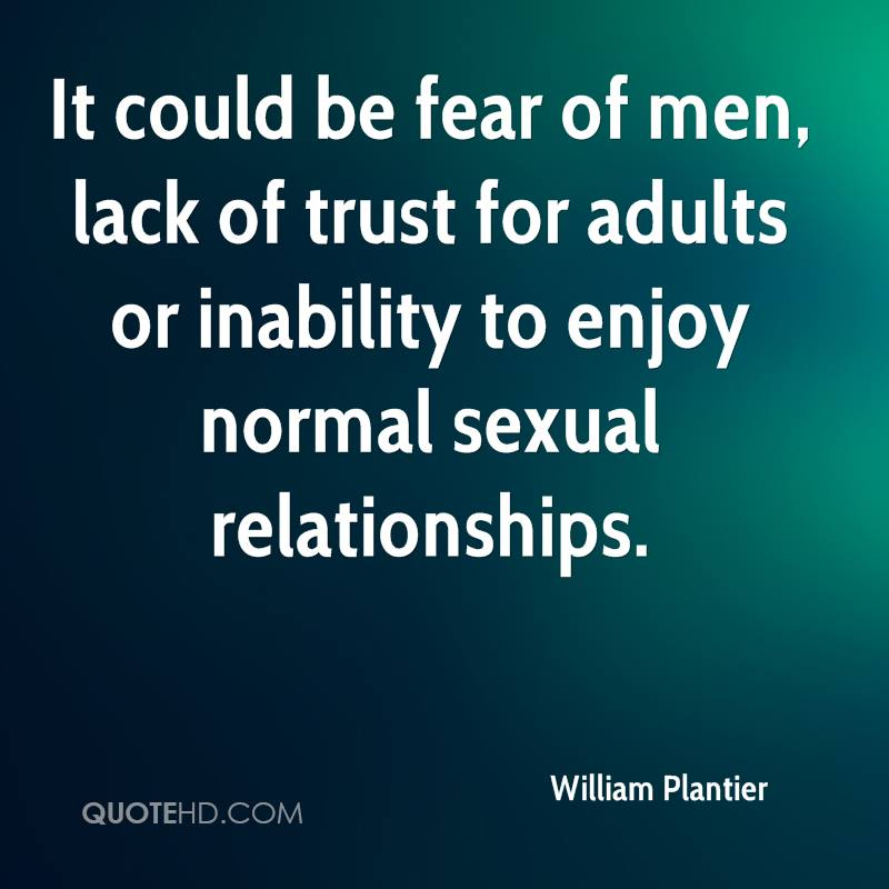 It could be fear of men, lack of trust for adults or inability to enjoy normal sexual relationships.