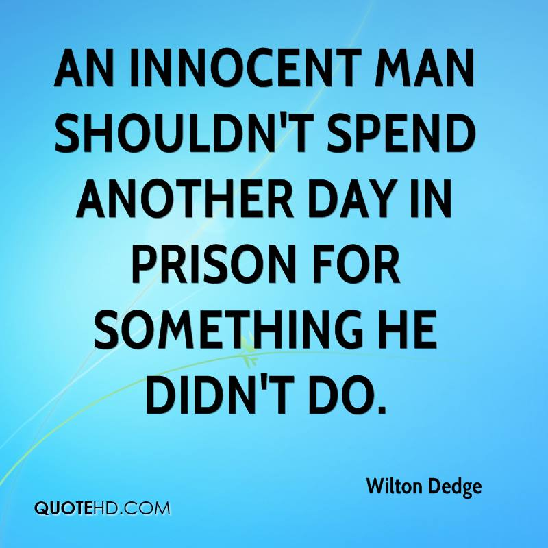 An innocent man shouldn't spend another day in prison for something he didn't do.