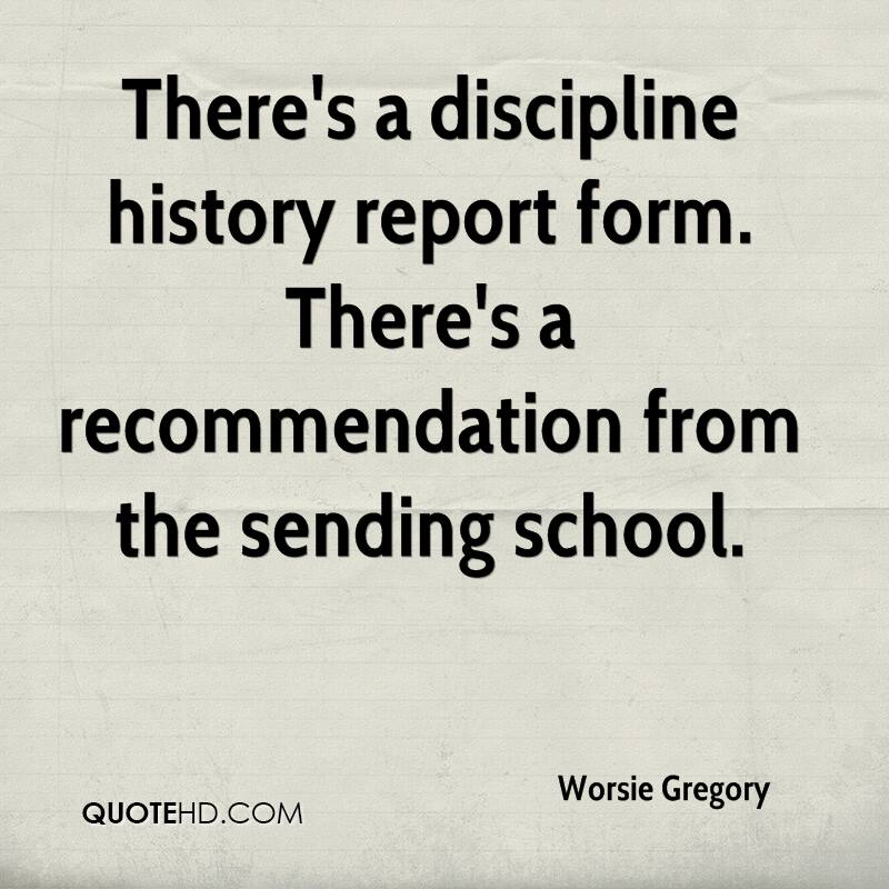 There's a discipline history report form. There's a recommendation from the sending school.