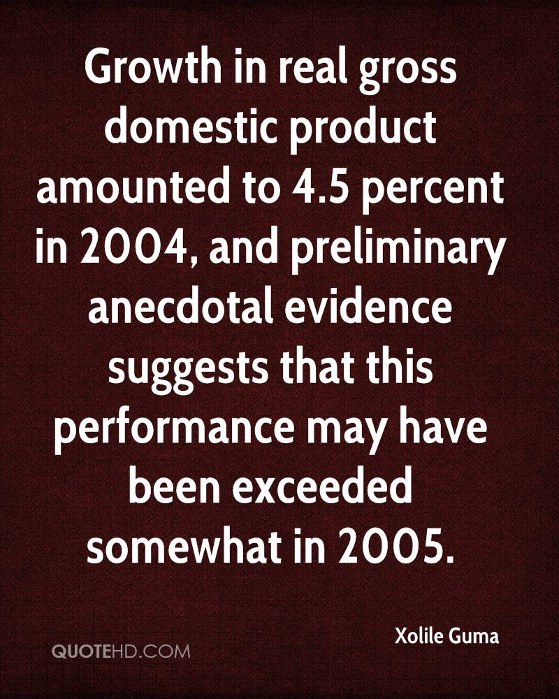 Growth in real gross domestic product amounted to 4.5 percent in 2004, and preliminary anecdotal evidence suggests that this performance may have been exceeded somewhat in 2005.