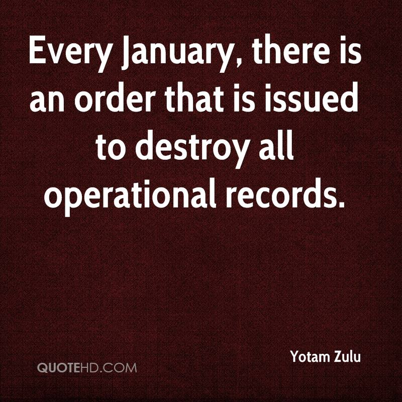 Yotam Zulu Quotes  Every January There Is An Order That Is Issued To Destroy All Operational Records