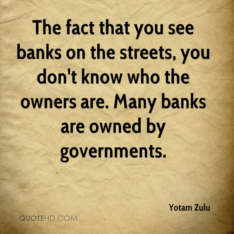 Yotam Zulu Quotes  The Fact That You See Banks On The Streets You Dont Know Who