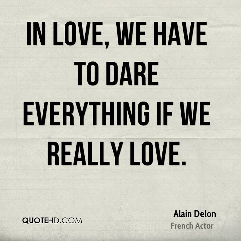 Dare Quotes: Alain Delon Quotes