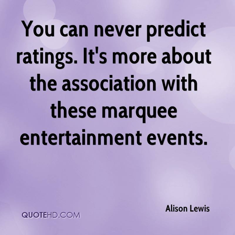 You can never predict ratings. It's more about the association with these marquee entertainment events.