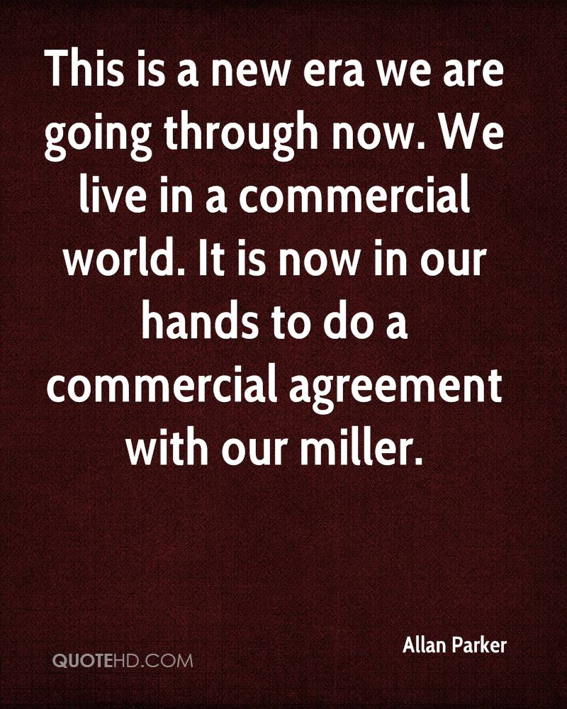This is a new era we are going through now. We live in a commercial world. It is now in our hands to do a commercial agreement with our miller.