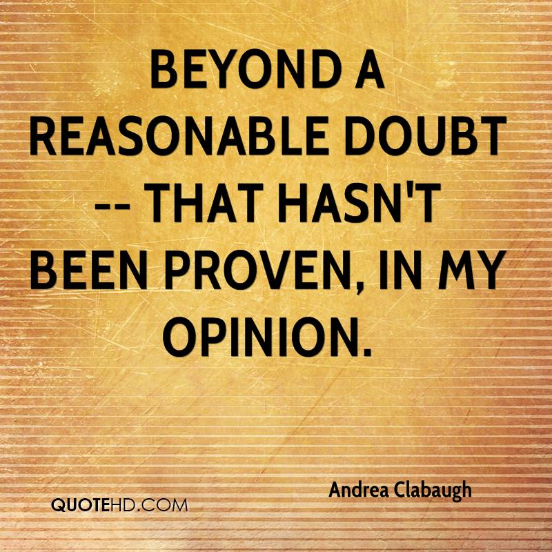 Beyond a reasonable doubt -- that hasn't been proven, in my opinion.