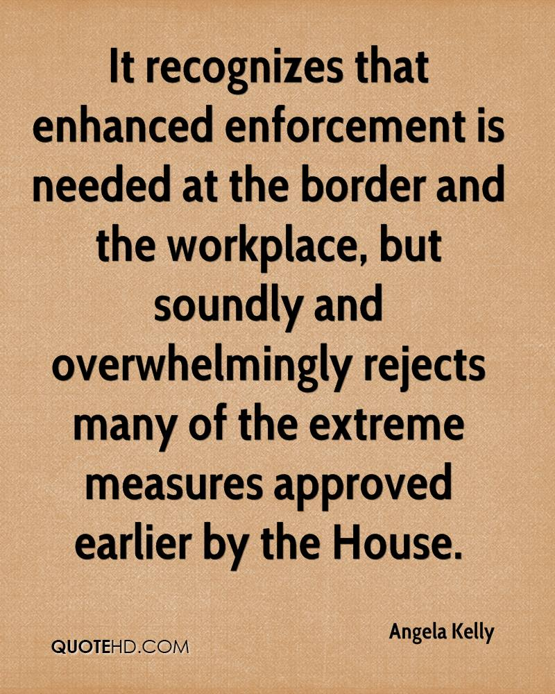 It recognizes that enhanced enforcement is needed at the border and the workplace, but soundly and overwhelmingly rejects many of the extreme measures approved earlier by the House.