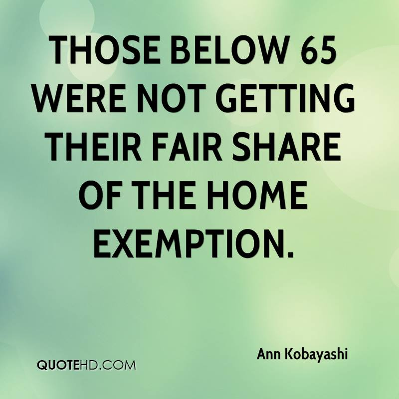 Those below 65 were not getting their fair share of the home exemption.